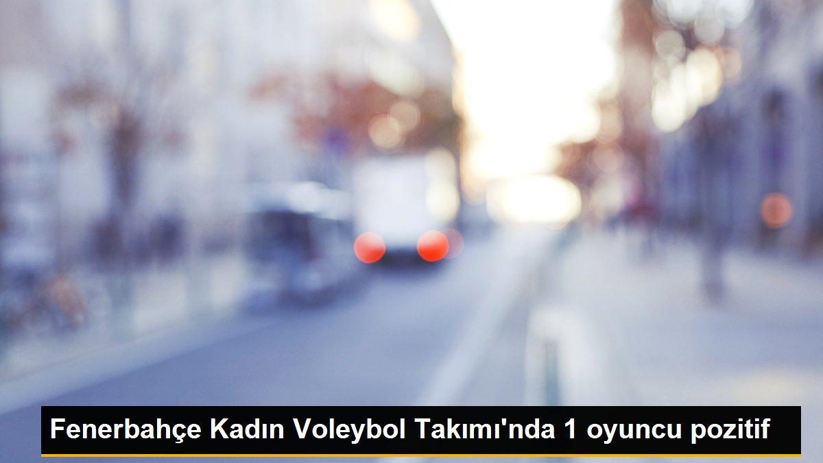 Fenerbahçe Kadın Voleybol Takımı'nda 1 oyuncu pozitif